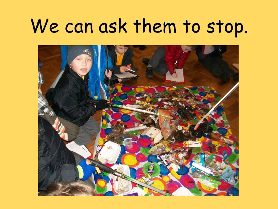 We can ask them to stop.