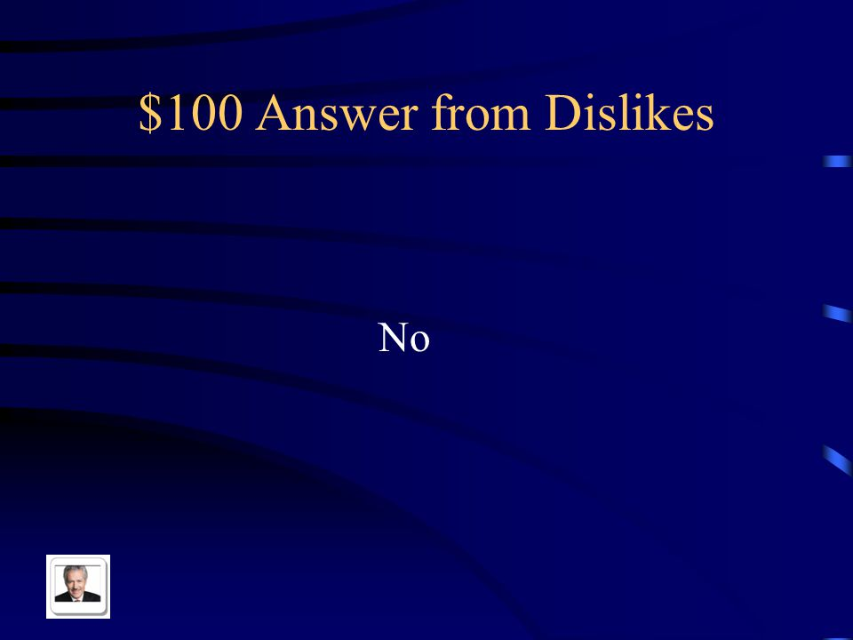 $100 Question from Dislikes The use of this word usually makes a sentence negative
