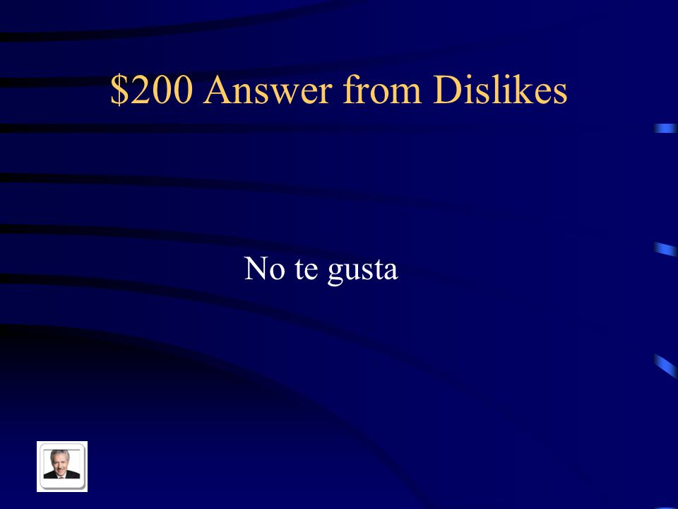 $200 Question from Dislikes You don't like in Spanish