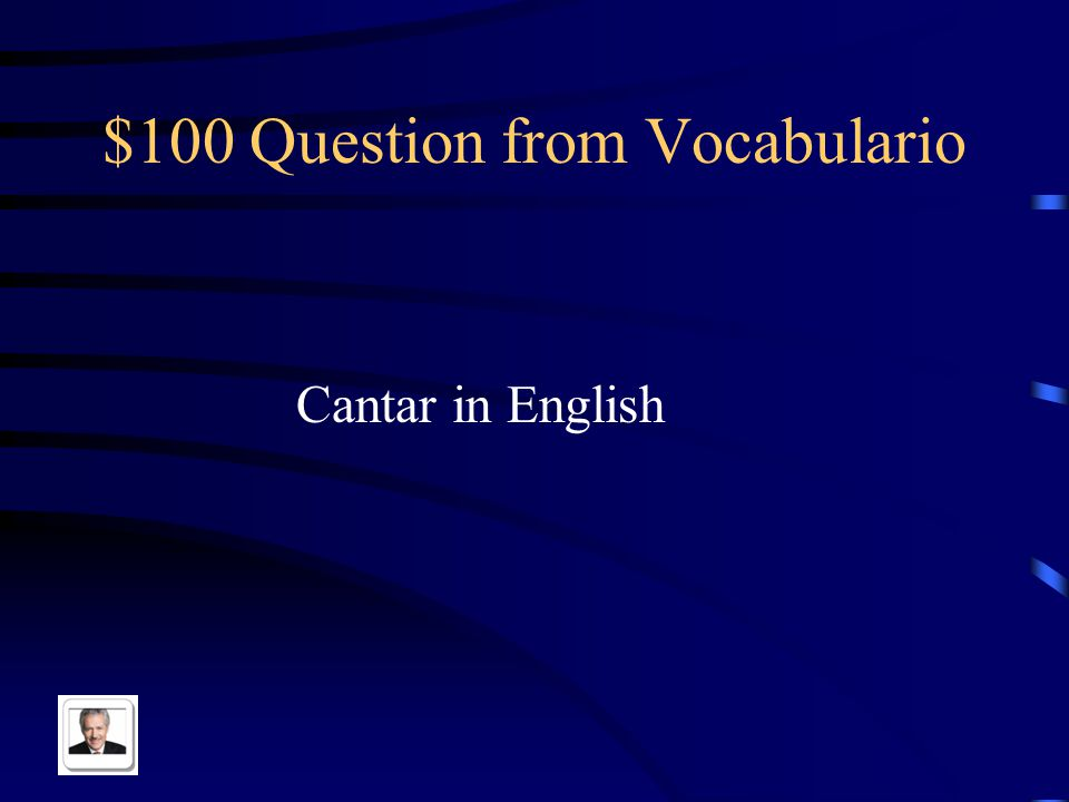 $100 Question from Vocabulario Cantar in English