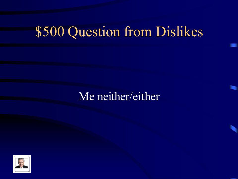 $400 Answer from Dislikes No me gusta ni escribir cuentos ni leer