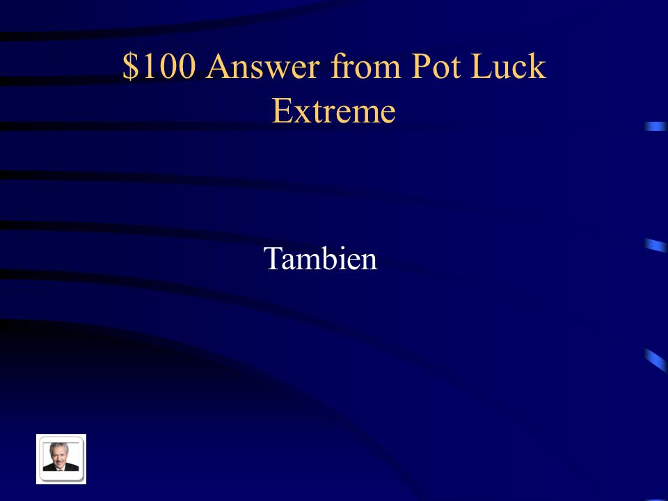 $100 Question from Pot Luck Extreme Too/also
