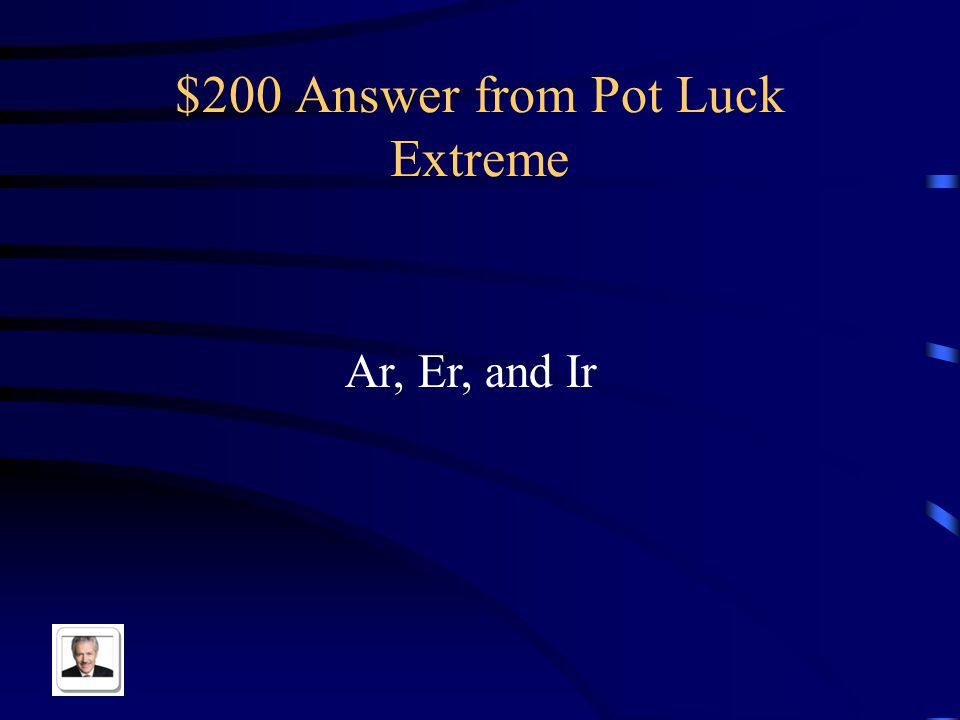 $200 Question from Pot Luck Extreme The three types of verbs