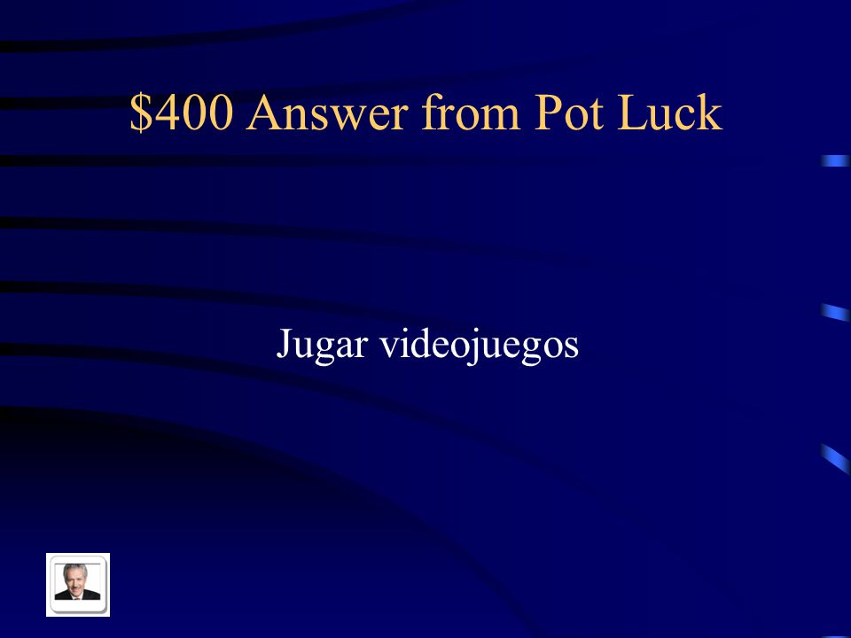 $400 Question from Pot Luck To play video games in Spanish