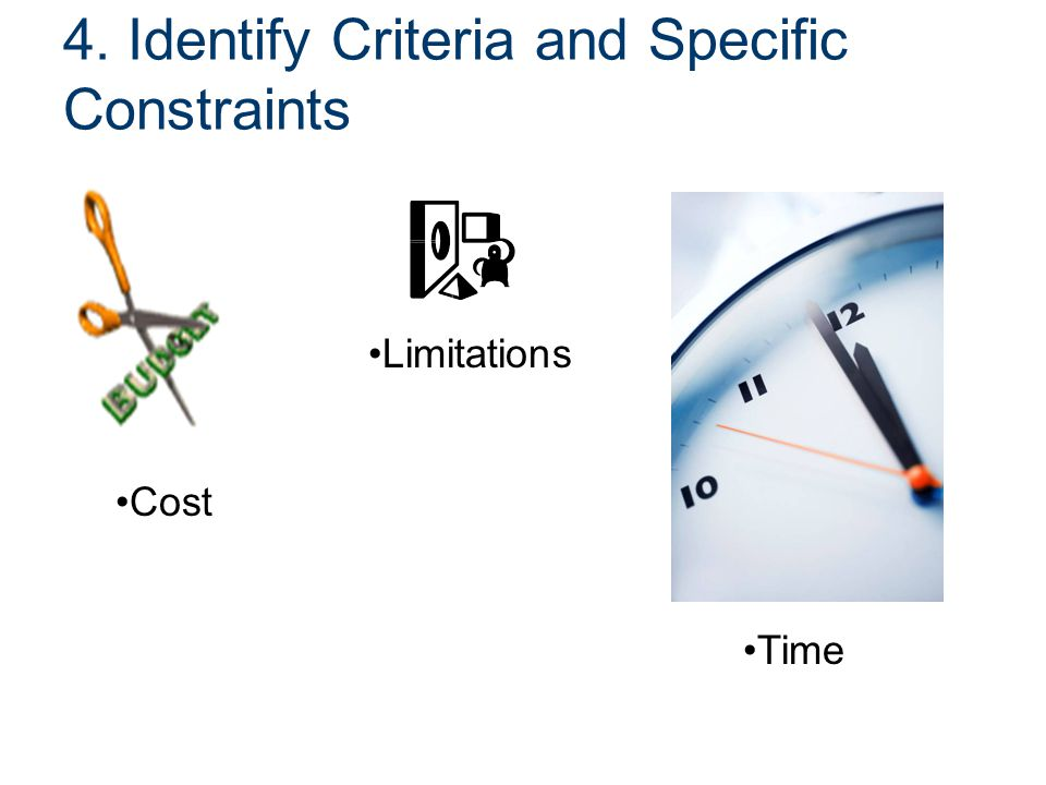 4. Identify Criteria and Specific Constraints Cost Limitations Time
