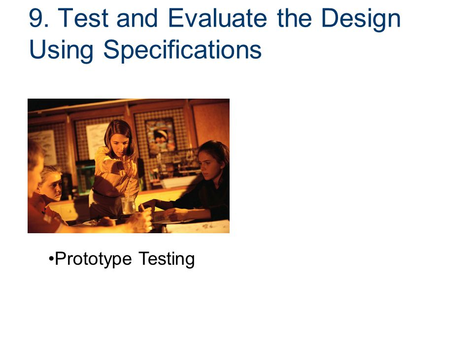 9. Test and Evaluate the Design Using Specifications Prototype Testing