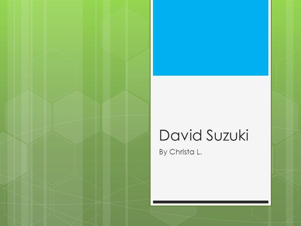 David Suzuki By Christa L.