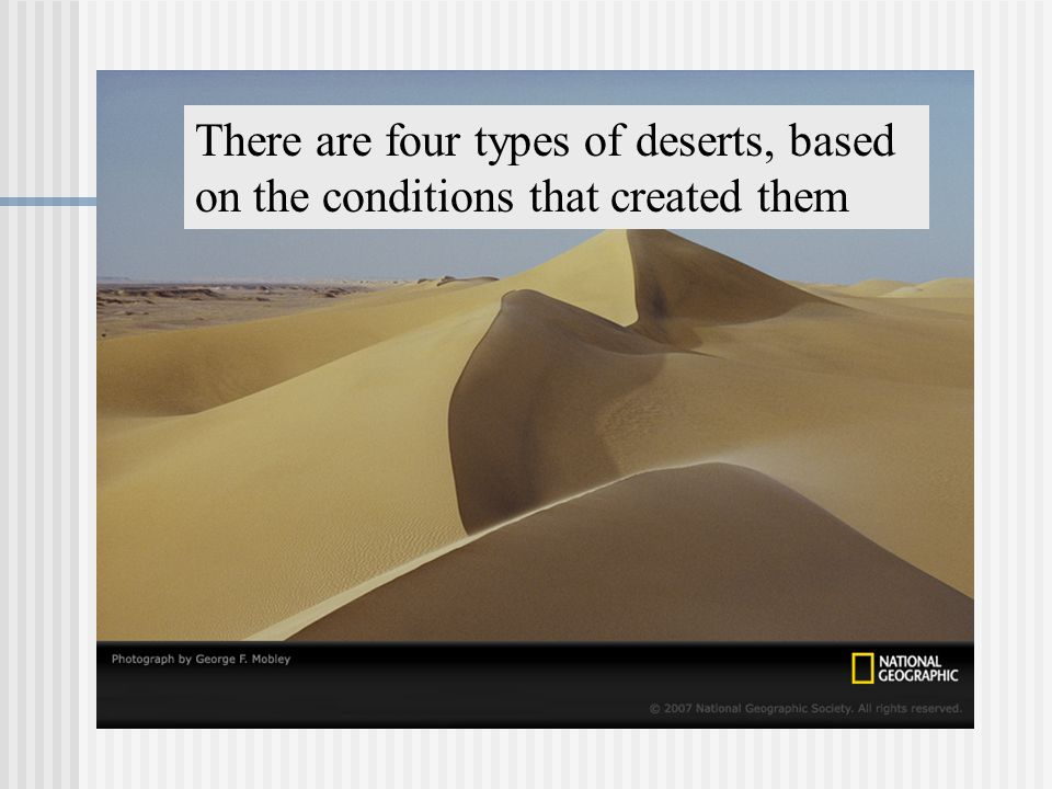 There are four types of deserts, based on the conditions that created them