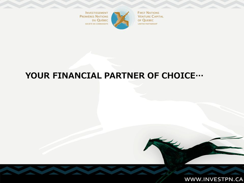 FNVCQ is the only VENTURE CAPITAL FIRM controlled by First Nations of Quebec.