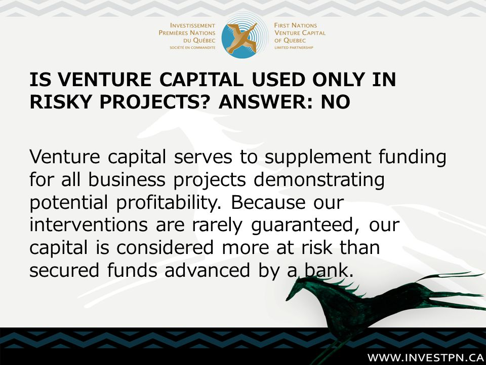 IS VENTURE CAPITAL USED ONLY IN RISKY PROJECTS.