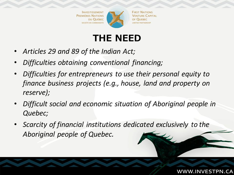PERFORMANCE OF FNVCQ SINCE ITS CREATION Number of investments: 21 Total investments: $7 625 000 Number of jobs created or maintained: 400 Nations involved: – Innu, Cree, Wendat, Atikamekw, Malecite, Micmac, Naskapi Sectors of activity: – Communication, mining, construction, transportation, fishery, restaurant business, forestry, manufacturing, hospitality, immobilization.