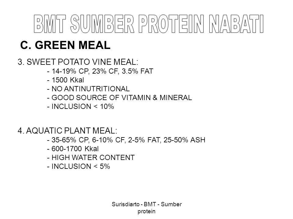 Surisdiarto - BMT - Sumber protein C. GREEN MEAL 3. SWEET POTATO VINE MEAL: - 14-19% CP, 23% CF, 3.5% FAT - 1500 Kkal - NO ANTINUTRITIONAL - GOOD SOUR