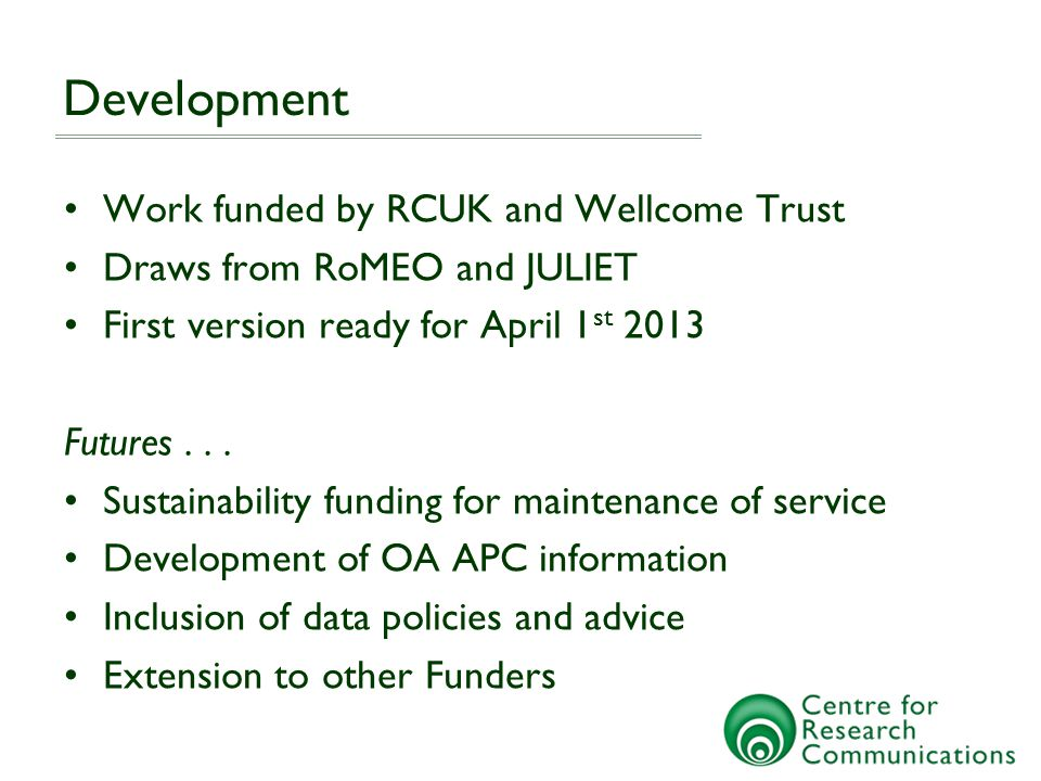 Development Work funded by RCUK and Wellcome Trust Draws from RoMEO and JULIET First version ready for April 1 st 2013 Futures...