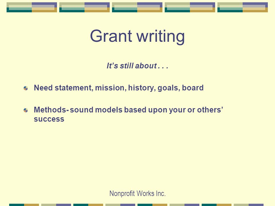 Nonprofit Works Inc. Grant writing It's still about...