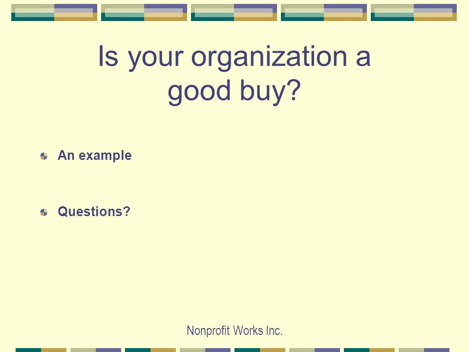 Nonprofit Works Inc. Is your organization a good buy An example Questions