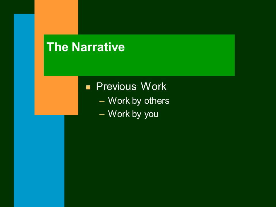 The Narrative n Previous Work –Work by others –Work by you