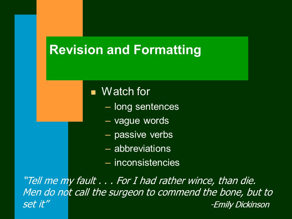 Revision and Formatting n Watch for –long sentences –vague words –passive verbs –abbreviations –inconsistencies Tell me my fault...
