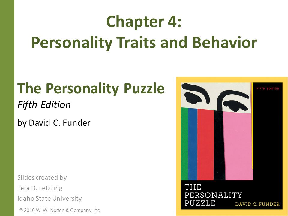 Objectives Introduce the trait approach to understanding personality Discuss the person-situation debate, including the three main issues and the situationists' arguments Discuss how personality affects and predicts important life outcomes Discuss the resolution of the person-situation debate © 2010 W.