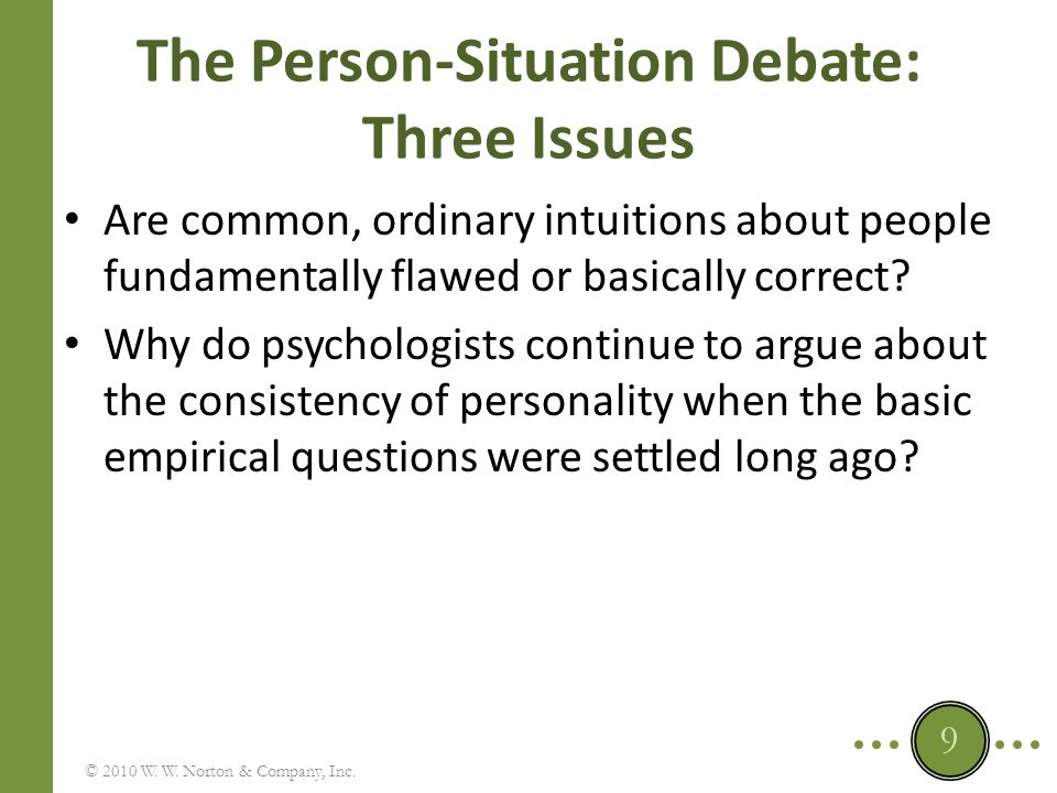 The Person-Situation Debate: The Situationist Arguments There is an upper limit to how well one can predict what a person will do based on any measurement of that person's personality, and this upper limit is a small one.