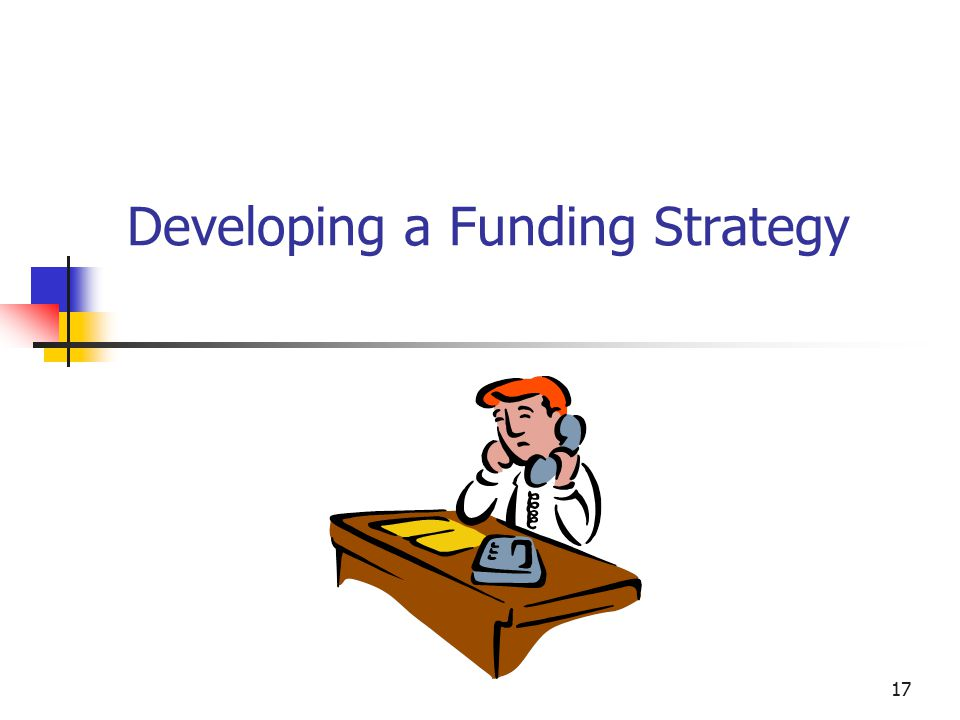 18 What Is a Funding Strategy and Why Is One Needed.