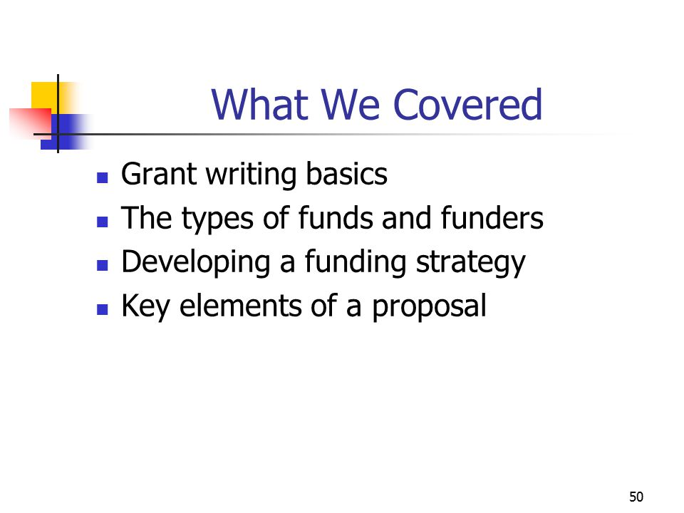 51 What We Discussed The importance of: Analyzing what you need Researching to find the right funding source Meeting the funder's needs when writing a proposal