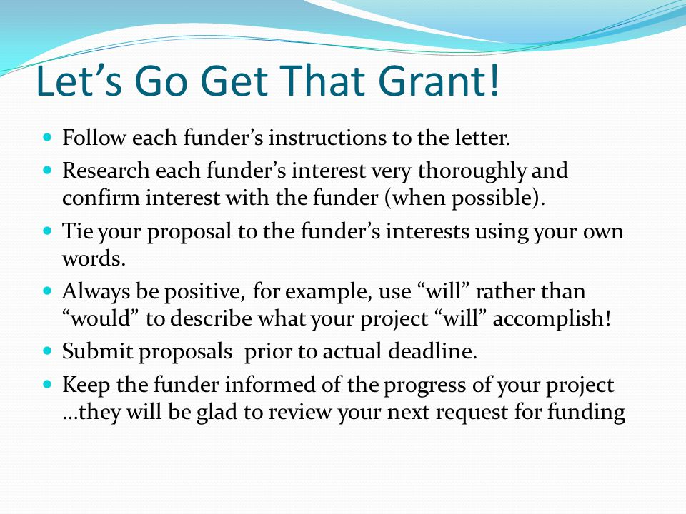 Let's Go Get That Grant. Follow each funder's instructions to the letter.