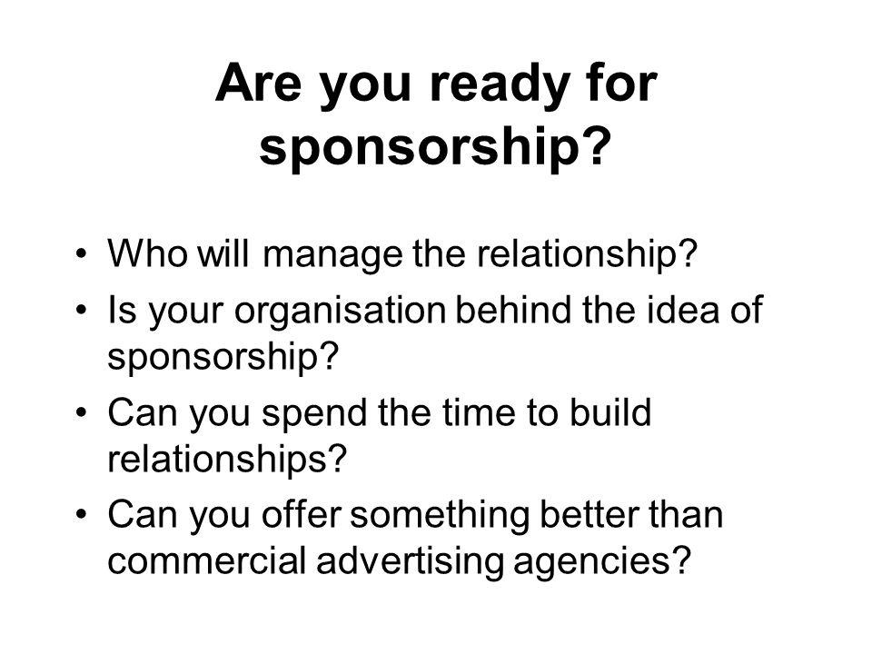 Are you ready for sponsorship. Who will manage the relationship.