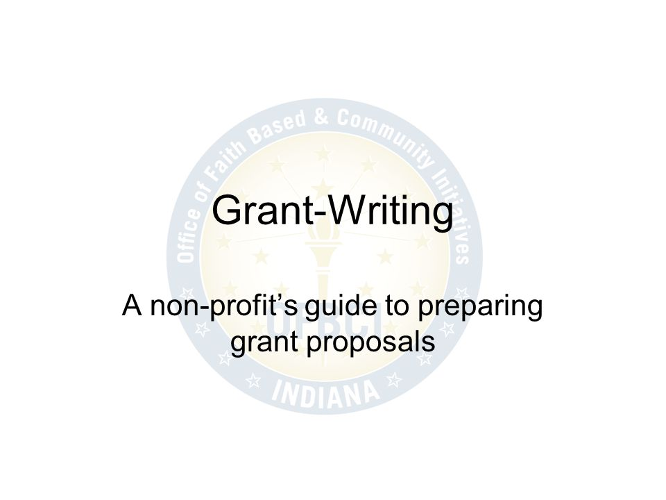 May-15Office of Faith-Based and Community Initiatives 2 Choosing a Funder The first step in grant-writing is to choose a supporting organization.