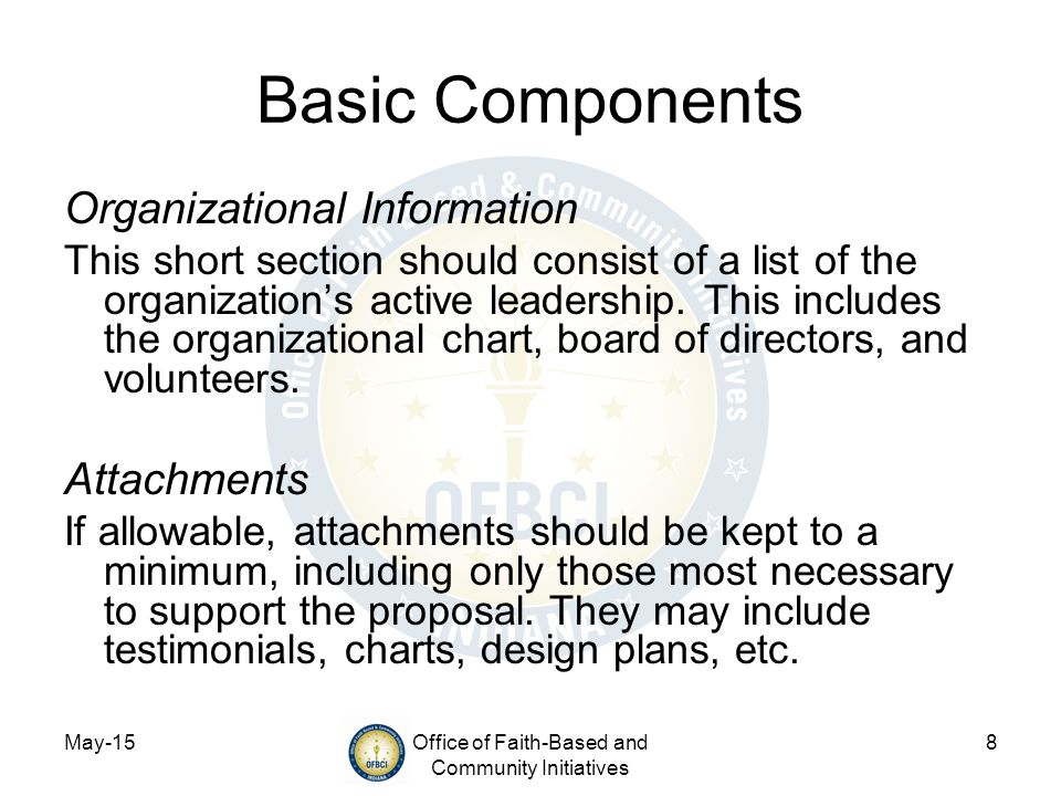 May-15Office of Faith-Based and Community Initiatives 8 Basic Components Organizational Information This short section should consist of a list of the