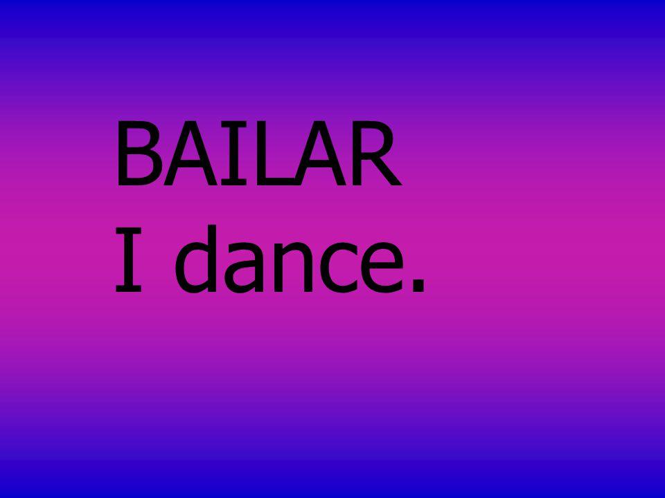 BAILAR I dance.