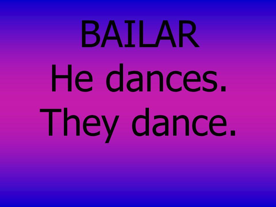 BAILAR He dances. They dance.