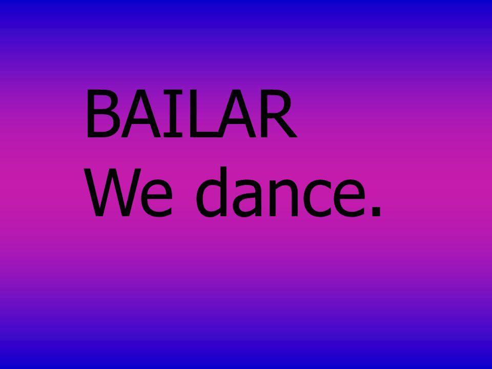 BAILAR We dance.