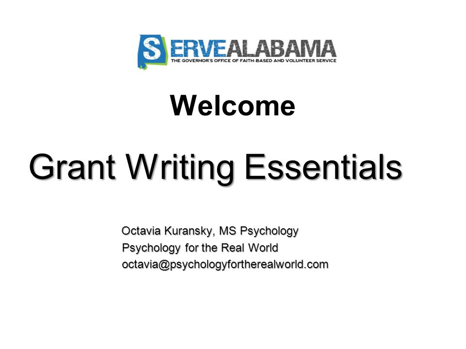 Welcome Grant Writing Essentials Octavia Kuransky, MS Psychology Octavia Kuransky, MS Psychology Psychology for the Real World Psychology for the Real