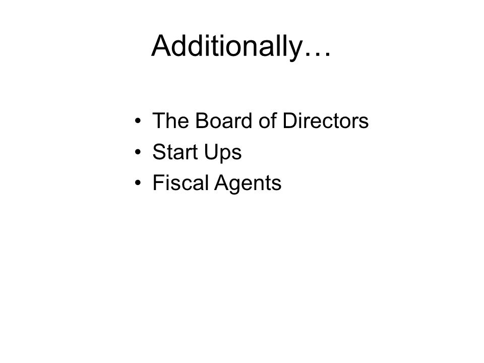 Additionally… The Board of Directors Start Ups Fiscal Agents