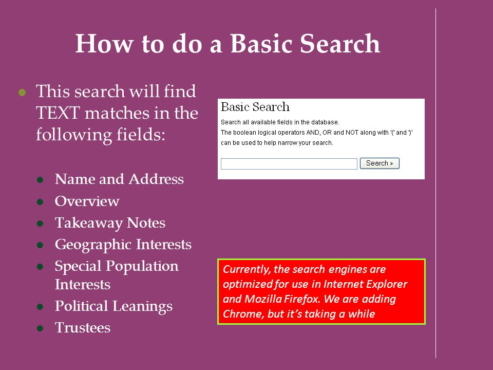 How to do a Basic Search This search will find TEXT matches in the following fields: Name and Address Overview Takeaway Notes Geographic Interests Spe