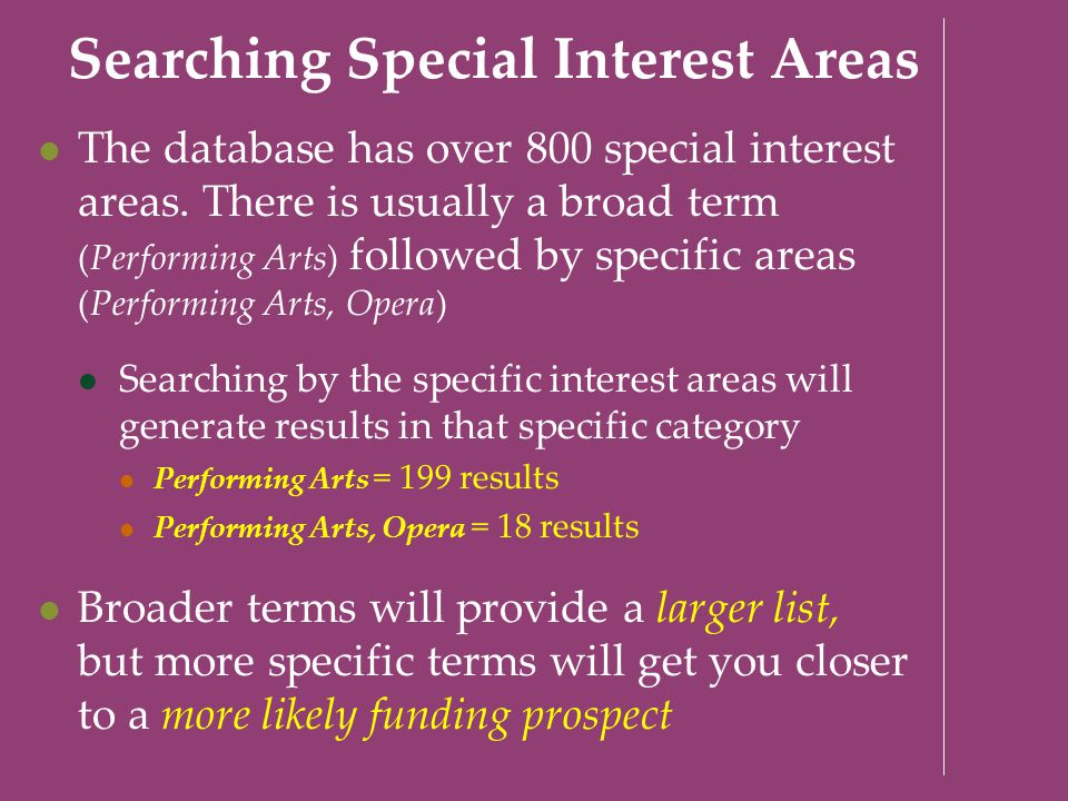 Searching Special Interest Areas The database has over 800 special interest areas. There is usually a broad term (Performing Arts) followed by specifi