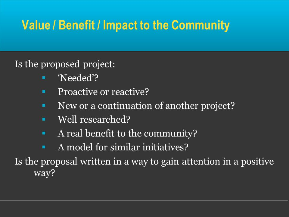 Value / Benefit / Impact to the Community Is the proposed project:  'Needed'.