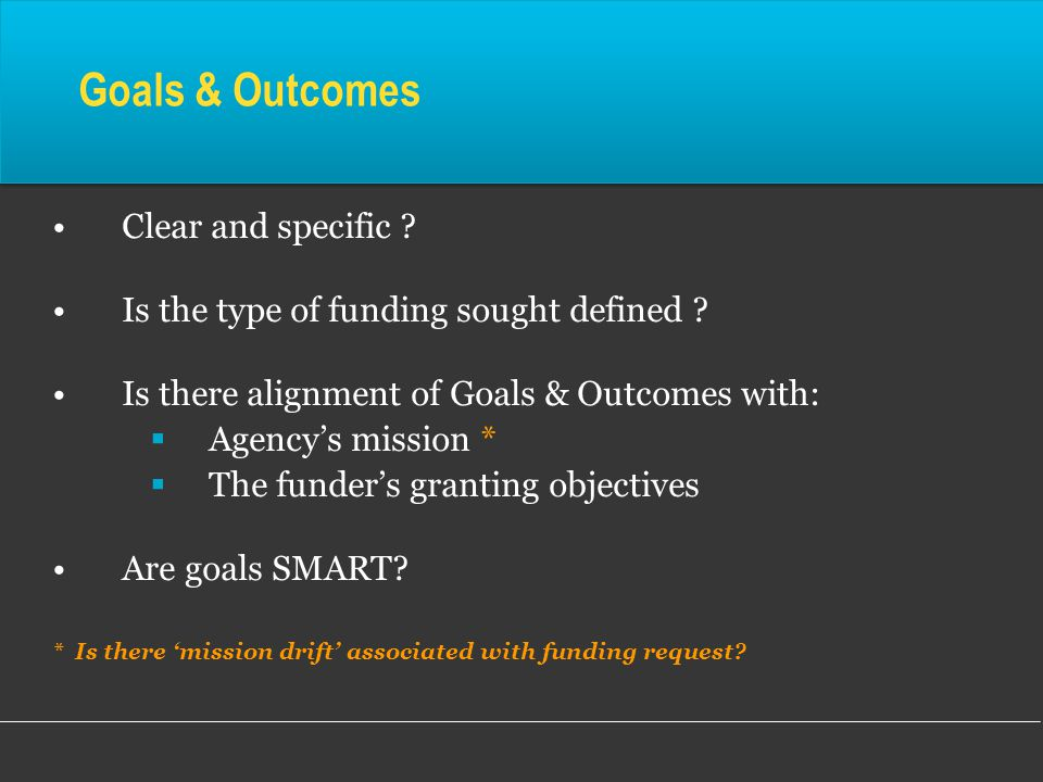 Goals & Outcomes Clear and specific .Is the type of funding sought defined .