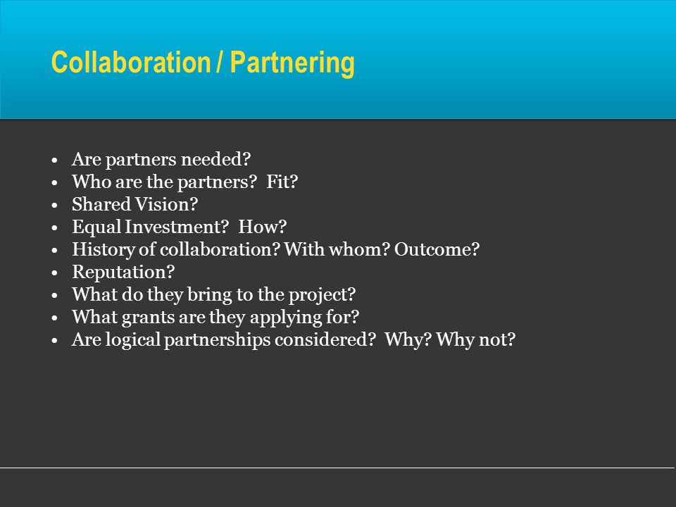 Collaboration / Partnering Are partners needed.Who are the partners.