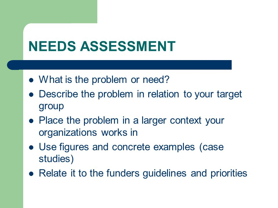 NEEDS ASSESSMENT What is the problem or need.