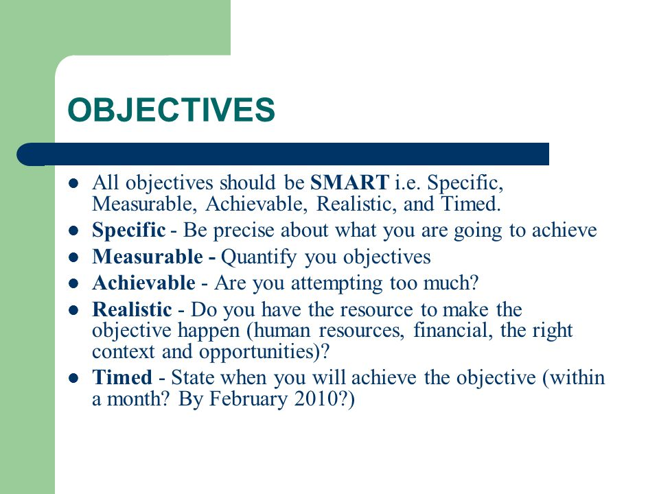 OBJECTIVES All objectives should be SMART i.e.