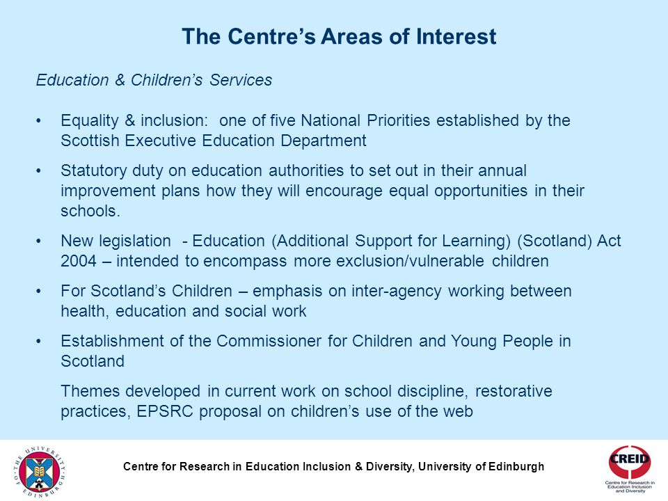Education & Children's Services Equality & inclusion: one of five National Priorities established by the Scottish Executive Education Department Statutory duty on education authorities to set out in their annual improvement plans how they will encourage equal opportunities in their schools.