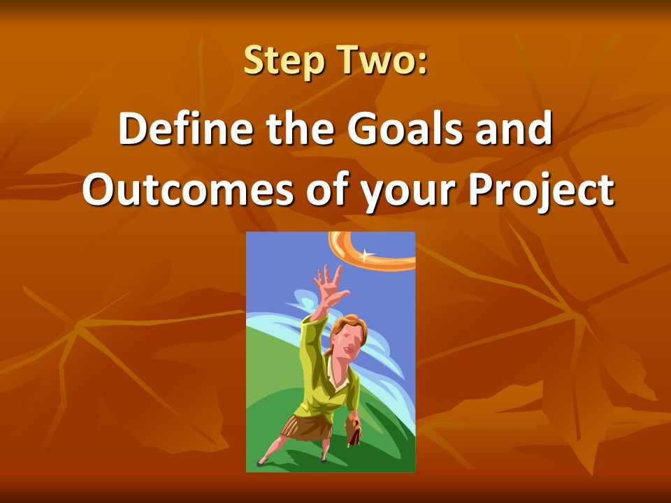 Step Two: Define the Goals and Outcomes of your Project