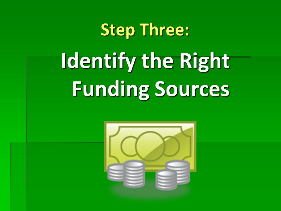 Step Three: Identify the Right Funding Sources