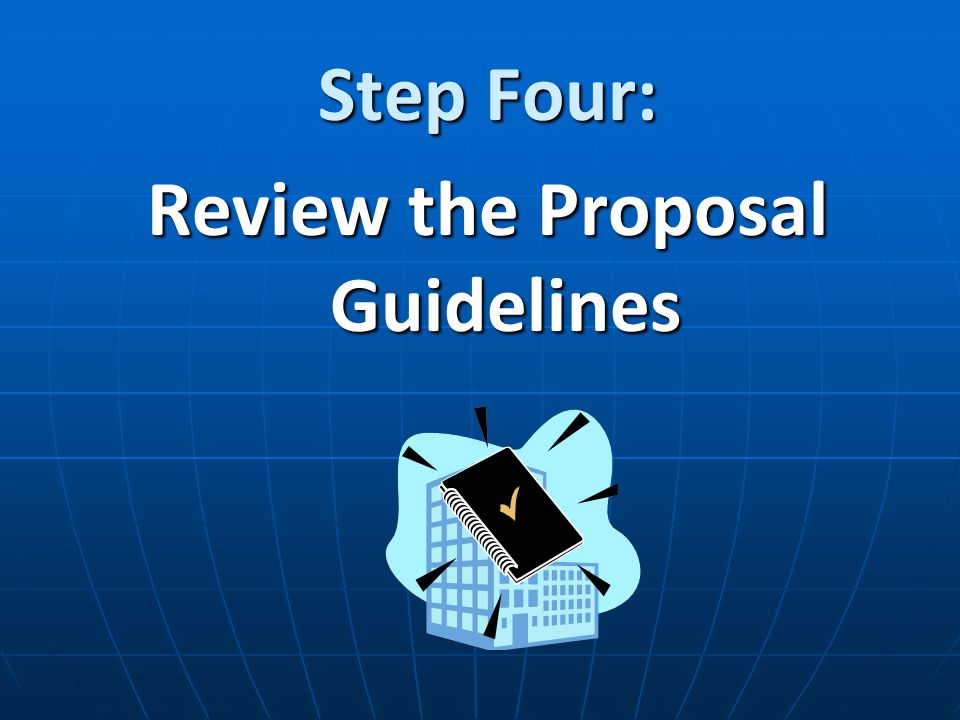 Step Four: Review the Proposal Guidelines