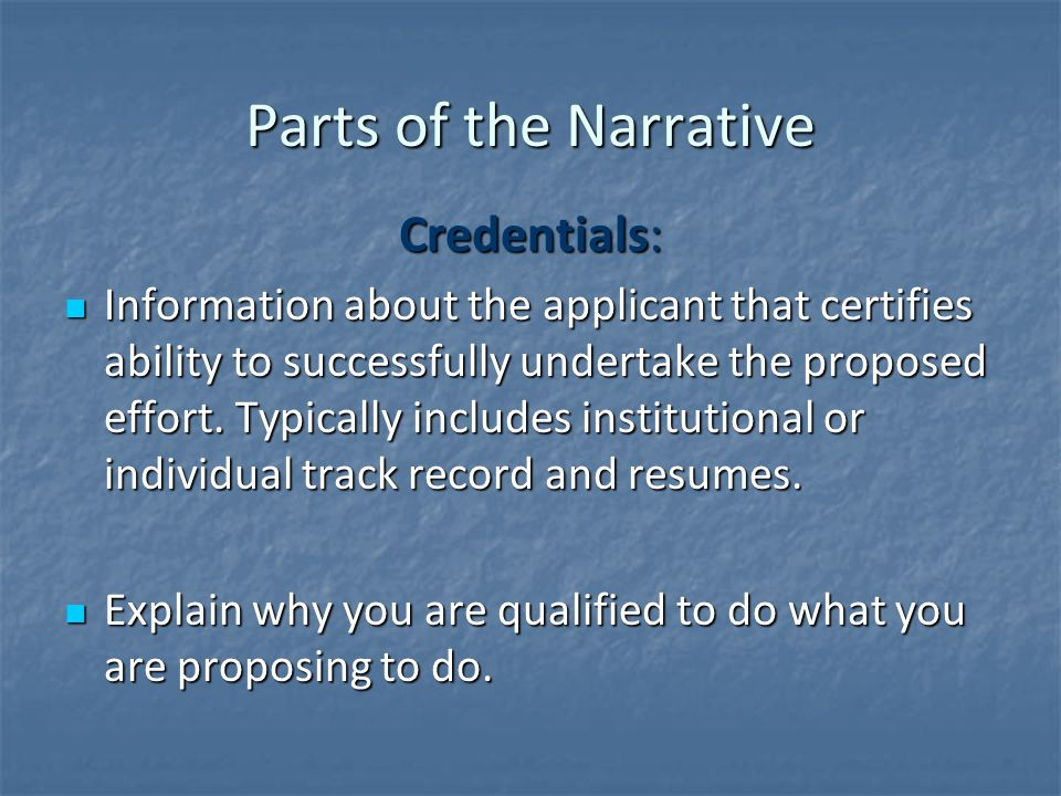 Parts of the Narrative Credentials: Information about the applicant that certifies ability to successfully undertake the proposed effort.