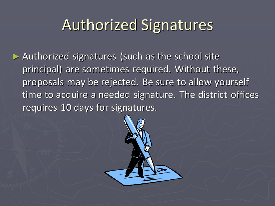 Authorized Signatures ► Authorized signatures (such as the school site principal) are sometimes required.