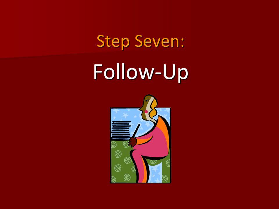 Step Seven: Follow-Up