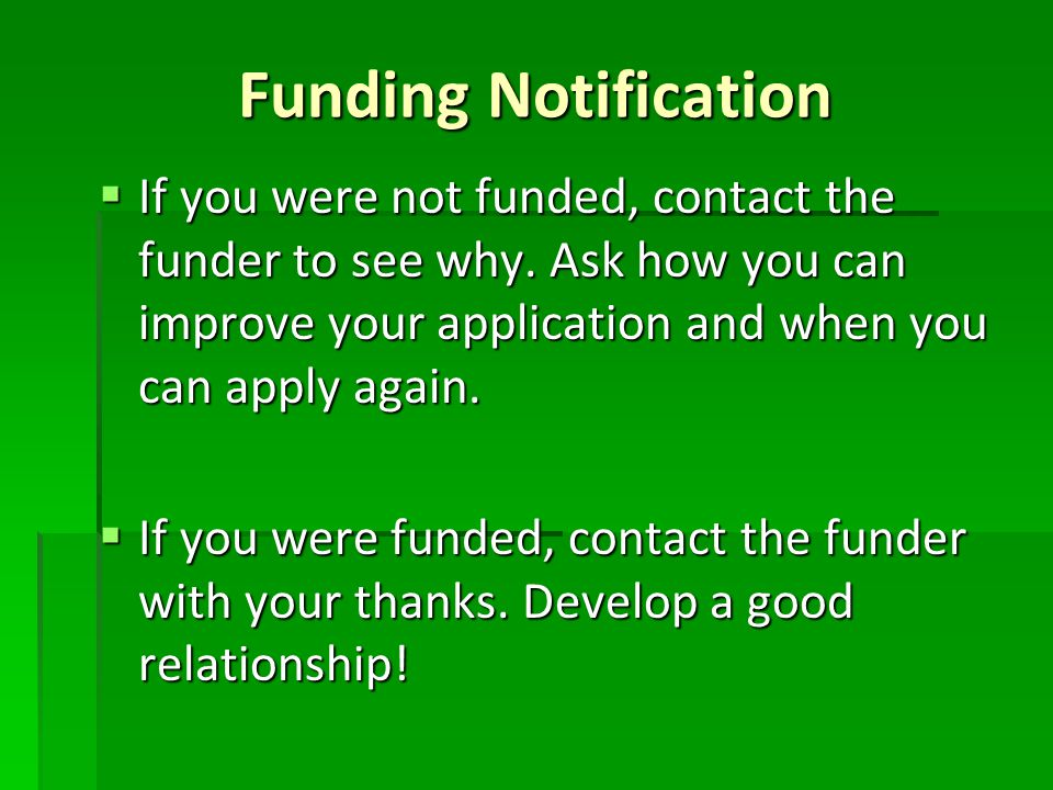 Funding Notification  If you were not funded, contact the funder to see why.