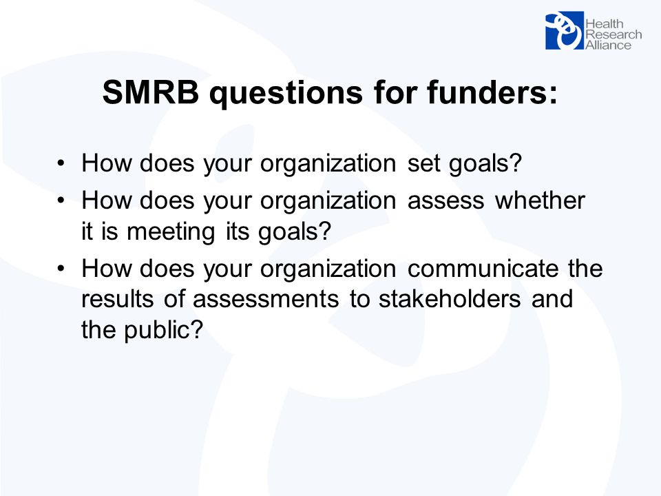 SMRB questions for funders: How does your organization set goals? How does your organization assess whether it is meeting its goals? How does your org